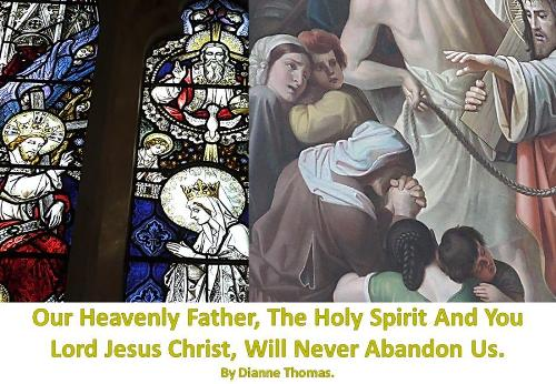 Our Heavenly Father, The Holy Spirit And You Lord Jesus Christ, Will Never Abandon Us. (Paperback)