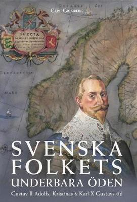 Svenska Folkets Underbara den: Gustav II Adolfs, Kristinas Och Karl X Gustavs Tid (Band III) - Svenska Folkets Underbara  den 3 (Hardback)