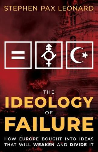 The Ideology of Failure: How Europe Bought Into Ideas That Will Weaken and Divide It (Paperback)