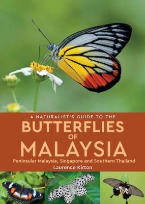 A Naturalist's Guide To Butterflies of Malaysia (2nd edition): Peninsular Malaysia, Singapore and Southern Thailand (Paperback)