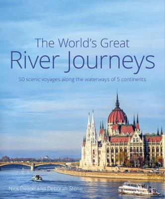 The World's Great River Journeys: 50 scenic voyages along the waterways of 5 continents (Hardback)