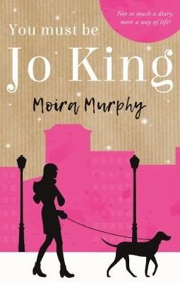 You Must be Jo King: Not So Much a Diary, More a Way of Life (Paperback)