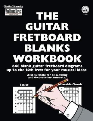 The Guitar Fretboard Blanks Workbook: 648 Blank Guitar Fretboard Diagrams Up to the 15th Fret: For Your Musical Ideas - Workbook FFWB06 (Paperback)