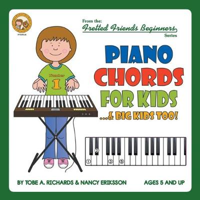 Piano Chords for Kids...& Big Kids Too! - Fretted Friends Beginners FFB43US (Paperback)