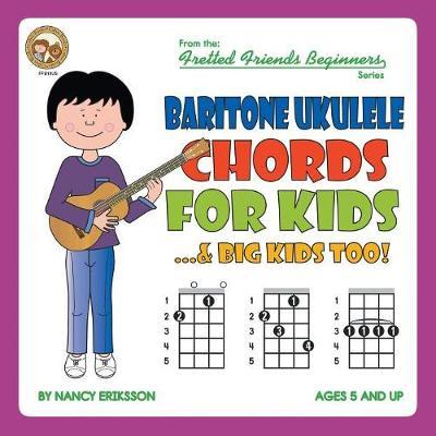 Baritone Ukulele Chords for Kids...& Big Kids Too! - Fretted Friends Beginners FFB10US (Paperback)