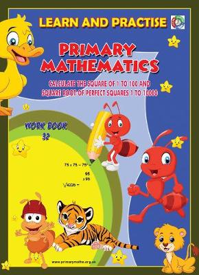 LEARN BY PRACTISE: PRIMARY MATHEMATICS WORKBOOK ~ 32: Calculate the Square of 1 to 100 and Square Root of Perfect Squares 1 to 10000 - Learn by Practise 32 (Paperback)