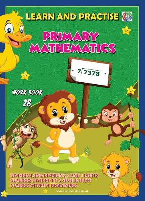 LEARN BY PRACTISE: PRIMARY MATHEMATICS WORKBOOK ~ 28: Long Division 2, 3 and 4 Digits Numbers Divide by a Single Digit Number Without Remainder - Learn by Practise 28 (Paperback)