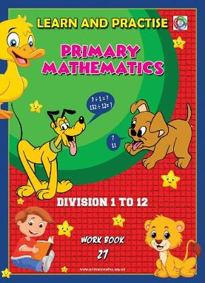 LEARN BY PRACTISE: PRIMARY MATHEMATICS WORKBOOK ~ 27: Division - 1 to 12 - Learn by Practise 27 (Paperback)