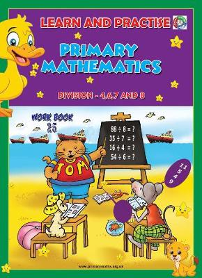 LEARN BY PRACTISE: PRIMARY MATHEMATICS WORKBOOK ~ 25: Division - 4,6,7 and 8. - Learn by Practise 25 (Paperback)