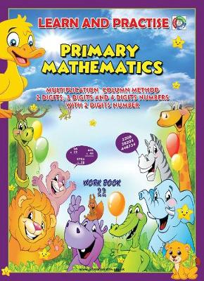 LEARN BY PRACTISE: PRIMARY MATHEMATICS WORKBOOK ~ 22: Multiplication Column Method 2 Digits, 3 Digits and 4 Digits Numbers with 2 Digits Number. - Learn by Practise 22 (Paperback)