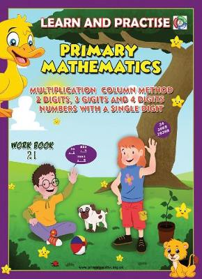 LEARN BY PRACTISE: PRIMARY MATHEMATICS WORKBOOK ~ 21: Multiplication Column Method 2 Digits, 3 Digits and 4 Digits Numbers with a Single Digit. - Learn by Practise 21 (Paperback)