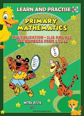 LEARN BY PRACTISE: PRIMARY MATHEMATICS WORKBOOK ~ 20: Multiplication - 11,12 and All the Numbers from 1 to 12. - Learn by Practise 20 (Paperback)