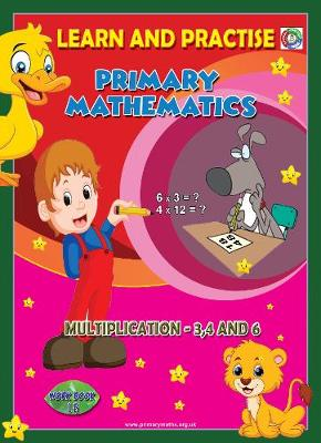 LEARN BY PRACTISE: PRIMARY MATHEMATICS WORKBOOK ~ 18: Multiplication - 3,4 and 6 - Learn by Practise 18 (Paperback)