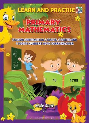 LEARN BY PRACTISE:PRIMARY MATHEMATICS WORKBOOK ~ 17: Column Subtraction 2 Digits, 3 Digits and 4 Digits Numbers with Carrying Over. - Learn by Practise 17 (Paperback)