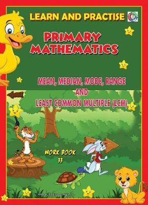 LEARN BY PRACTISE: PRIMARY MATHEMATICS WORKBOOK ~ 33: Mean, Median, Mode, Range and Least Common Multiple (LCM) - Learn by Practise 33 (Paperback)