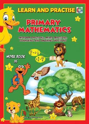 LEARN BY PRACTISE: PRIMARY MATHEMATICS WORKBOOK ~ 35: Improper Fractions, Mixed Fractions, Comparing and Ordering Fractions - Learn by Practise 35 (Paperback)