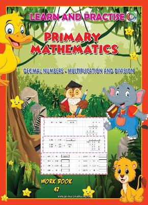 LEARN BY PRACTISE: PRIMARY MATHEMATICS WORKBOOK ~ 42: DECIMAL NUMBERS  - Multiplication and Division - Learn by Practice 41 (Paperback)