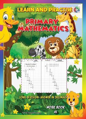 LEARN BY PRACTISE: PRIMARY MATHEMATICS WORKBOOK ~ 41: LONG DIVISION   -  Answer in Decimals - Learn by Practise 41 (Paperback)