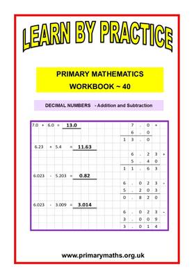 LEARN BY PRACTISE: PRIMARY MATHEMATICS WORKBOOK ~ 40: DECIMAL NUMBERS  - Addition and Subtraction - Learn by Practise 40 (Paperback)