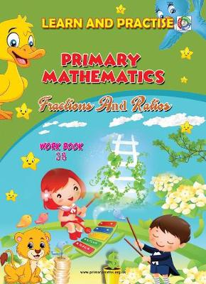 LEARN BY PRACTISE: PRIMARY MATHEMATICS WORKBOOK ~ 38: Fractions and Ratios - Learn by Practise 38 (Paperback)