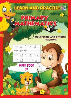 LEARN BY PRACTISE: PRIMARY MATHEMATICS WORKBOOK ~ 37: Multiplying and Dividing Fractions - Learn by Practise 37 (Paperback)