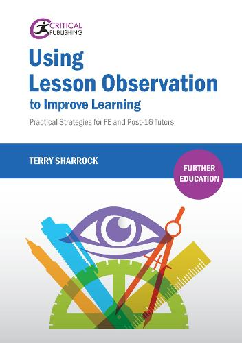 Using Lesson Observation to Improve Learning: Practical Strategies for FE and Post-16 Tutors - Further Education (Paperback)