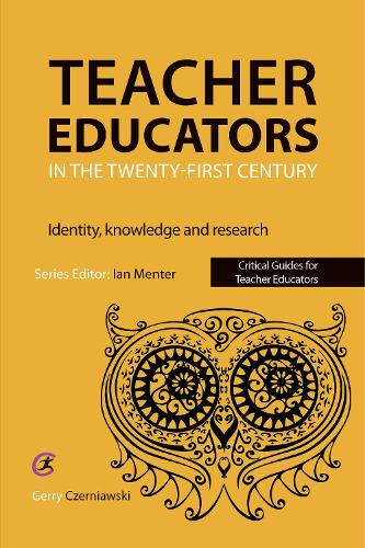 Teacher Educators in the Twenty-first Century: Identity, knowledge and research - Critical Guides for Teacher Educators (Paperback)
