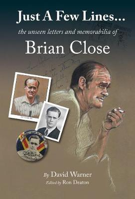 Just A Few Lines...: the unseen letters and memorabilia of Brian Close (Hardback)