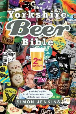 The Yorkshire Beer Bible - Second Edition: A drinkers guide to the brewers and beers of God's own country. (Hardback)