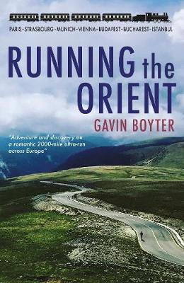 Running The Orient: Adventure and discovery on a romantic 2000-mile ultra-run across Europe (Paperback)