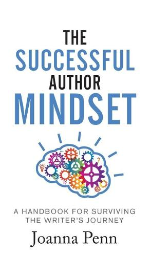 The Successful Author Mindset: A Handbook for Surviving the Writer's Journey (Hardback)