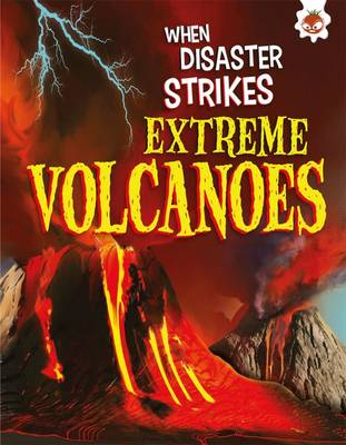 When Disaster Strikes - Extreme Volcanoes (Paperback)