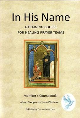 In His Name 2017: a training course for healing prayer teams. Member's coursebook (Paperback)