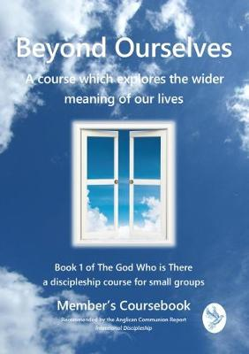 Beyond ourselves 2017: a course which explores the wider meaning of our lives. Member's coursebook - The God who is there 1 (Paperback)