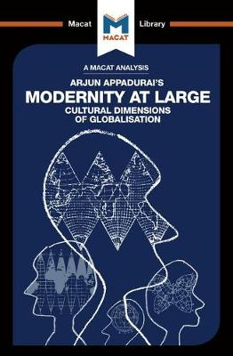 Modernity at Large: Cultural Dimensions of Globalisation - The Macat Library (Paperback)