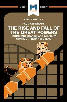 The Rise and Fall of the Great Powers: Economic Change and Military Conflict From 1500-2000 - The Macat Library (Paperback)