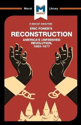 Reconstruction: America's Unfinished Revolution 1863 - 1877 - The Macat Library (Paperback)
