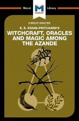 Witchcraft, Oracles and Magic Among the Azande - The Macat Library (Paperback)