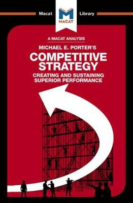 Competitive Strategy: Creating and Sustaining Superior Performance - The Macat Library (Paperback)