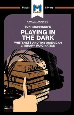 Playing in the Dark: Whiteness in the American Literary Imagination - The Macat Library (Paperback)