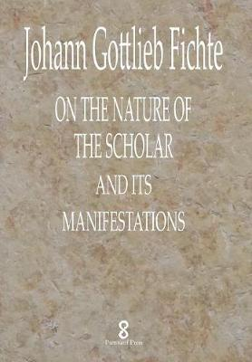 On the Nature of the Scholar and Its Manifestations - Pertinent Press Fichte 1 (Hardback)