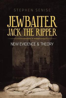 Jewbaiter Jack the Ripper: New Evidence & Theory (Hardback)