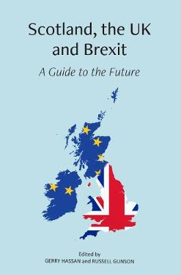 Scotland, the UK and Brexit: A Guide to the Future (Paperback)