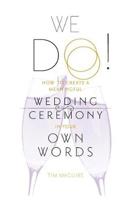 We Do!: How to Create a Meaningful Wedding Ceremony in Your Own Words (Hardback)
