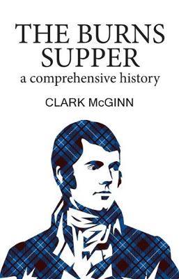 The Burns Supper: A Comprehensive History (Hardback)