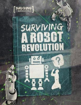 Surviving a Robot Revolution - Surviving the Impossible (Hardback)