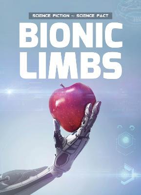 Bionic Limbs - Science Fiction to Science Fact (Hardback)