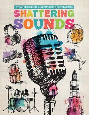 Shattering Sounds - Strange Science and Explosive Experiments (Hardback)