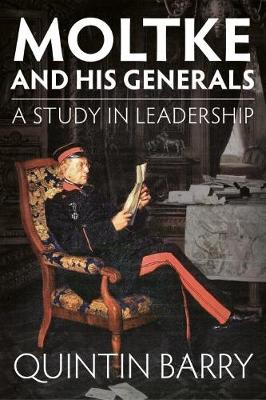 Moltke and His Generals: A Study in Leadership (Paperback)