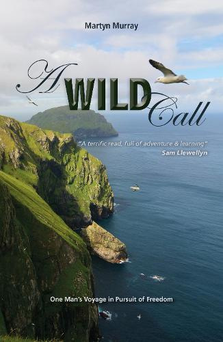 A Wild Call - One Man's Voyage in Pursuit of Freedom (Paperback)